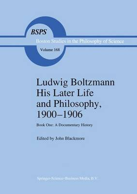 Ludwig Boltzmann His Later Life and Philosophy, 1900-1906 - Book One: A Documentary History (Hardcover, 1995 ed.): John T....
