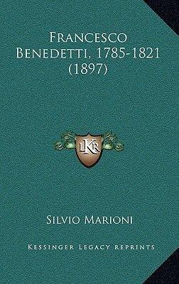 Francesco Benedetti, 1785-1821 (1897) (Italian, Paperback): Silvio Marioni
