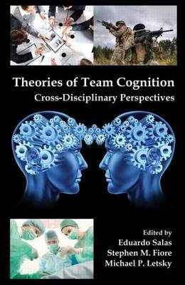 Theories of Team Cognition (Electronic book text): Eduardo Salas, Stephen M. Fiore, Michael P. Letsky