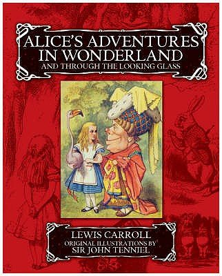 Alice's Adventures in Wonderland and Through the Looking Glass (Hardcover): Lewis Carroll