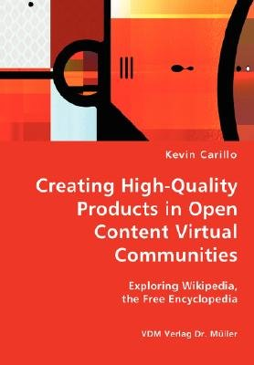 Creating High-Quality Products in Open Content Virtual Communities - Exploring Wikipedia, the Free Encyclopedia (Paperback):...