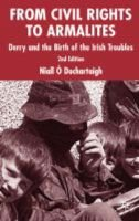 From Civil Rights to Armalites - Derry and the Birth of the Irish Troubles (Paperback, 2nd ed. 2005): Niall O Dochartaigh