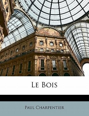 Le Bois (English, French, Paperback): Paul Charpentier