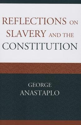 Reflections on Slavery and the Constitution (Paperback): George Anastaplo