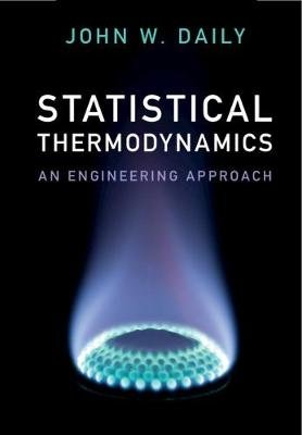 Statistical Thermodynamics - An Engineering Approach (Hardcover): John W. Daily