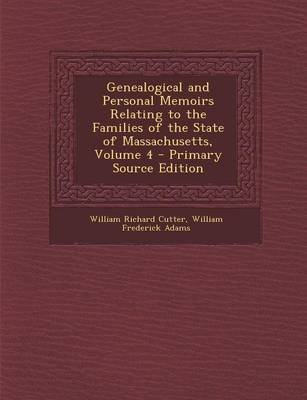 Genealogical and Personal Memoirs Relating to the Families of the State of Massachusetts, Volume 4 (Paperback): William Richard...