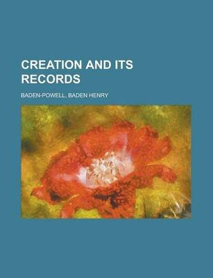Creation and Its Records (Paperback): Baden Henry Baden-Powell