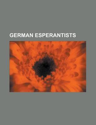 German Esperantists - Wilhelm Ostwald, Silvio Gesell, Detlev Blanke, Ino Kolbe, Reinhard Selten, Eckhard Bick, Ulrich Becker,...