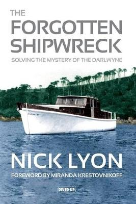 The Forgotten Shipwreck - Solving the Mystery of the Darlwyne (Paperback): Nick Lyon