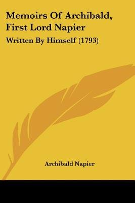 Memoirs Of Archibald, First Lord Napier - Written By Himself (1793) (Paperback): Archibald Napier