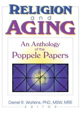 Religion and Aging - An Anthology of the Poppele Papers (Electronic book text): Derrell R Watkins