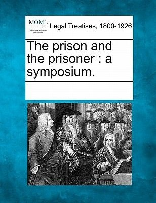 The Prison and the Prisoner - A Symposium. (Paperback): Multiple Contributors