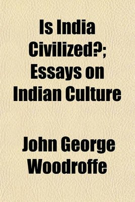 Religion And Science Essay Is India Civilized Essays On Indian Culture Paperback John George  Woodroffe Essay Writing Business also Sample Argumentative Essay High School Is India Civilized Essays On Indian Culture Paperback John  English Learning Essay