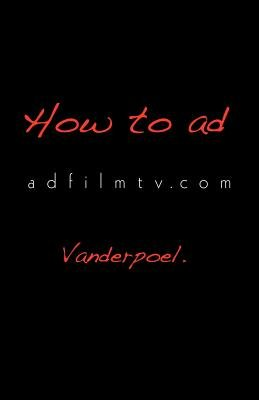 How to Ad - Your Advertising Academy in a Book Adfilmtv.com (Paperback): Van Der Poel