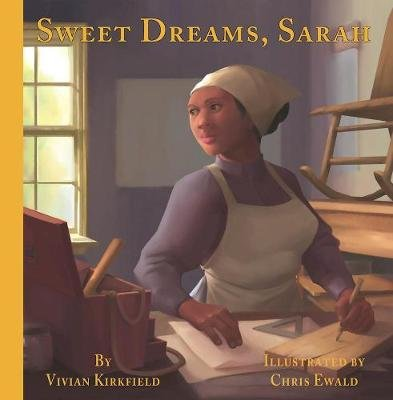 Sweet Dreams, Sarah - From Slavery to Inventor (Hardcover): Vivian Kirkfield