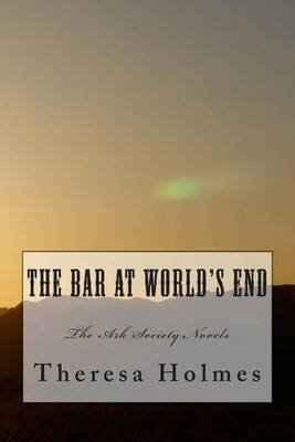 The Bar at World's End (Paperback): Theresa Holmes