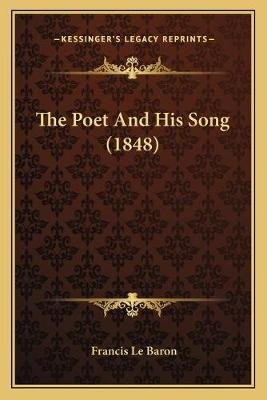 The Poet and His Song (1848) (Paperback): Francis Lebaron