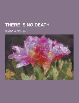 There Is No Death (Paperback): Florence Marryat
