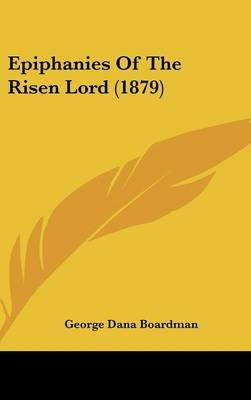 Epiphanies of the Risen Lord (1879) (Hardcover): George Dana Boardman