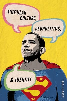 Popular Culture, Geopolitics, and Identity (Electronic book text): Jason Dittmer