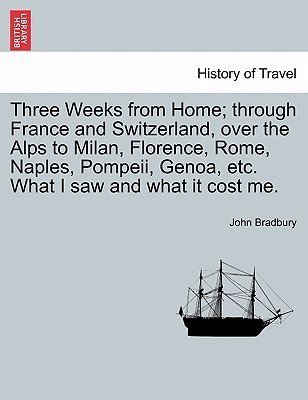Three Weeks from Home; Through France and Switzerland, Over the Alps to Milan, Florence, Rome, Naples, Pompeii, Genoa, Etc....