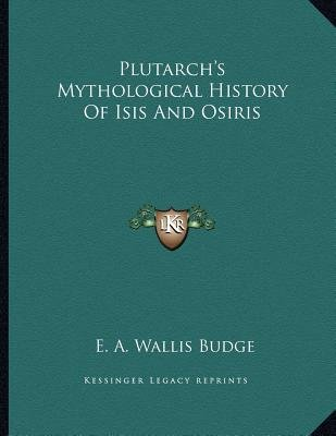 Plutarch's Mythological History of Isis and Osiris (Paperback): E. A. Wallis Budge