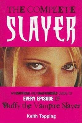 "The Complete Slayer - An Unofficial and Unauthorised Guide to Every Episode of ""Buffy the Vampire Slayer"" (Paperback): Keith..."