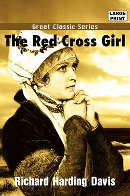 The Red Cross Girl (Large print, Paperback, large type edition): Richard Harding Davis