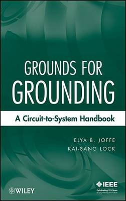Grounds for Grounding - A Circuit to System Handbook (Electronic book text, 1st edition): Elya B. Joffe, Kai-Sang Lock