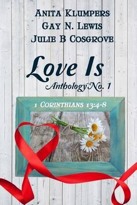 Love Is Anthology No. 1 (Paperback): Anita Klumpers, Gay N. Lewis, Julie B. Cosgrove