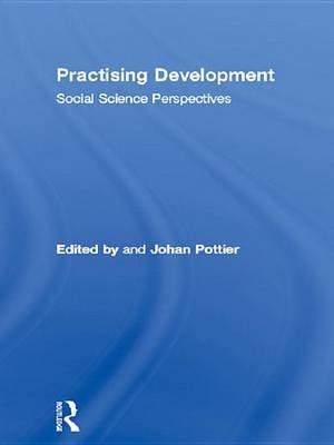 Practising Development - Social Science Perspectives (Electronic book text): Johan Pottier