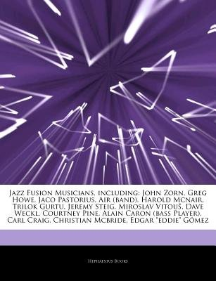 Articles on Jazz Fusion Musicians, Including - John Zorn, Greg Howe, Jaco Pastorius, Air (Band), Harold McNair, Trilok Gurtu,...