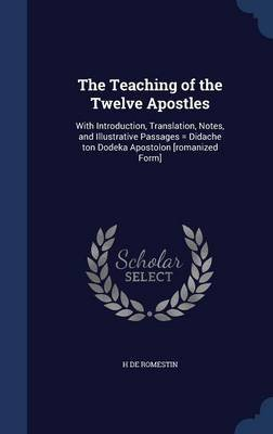 The Teaching of the Twelve Apostles - With Introduction, Translation, Notes, and Illustrative Passages = Didache Ton Dodeka...