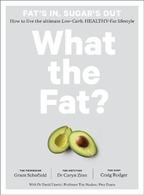 What the Fat? - How to live the ultimate low-carb, healthy-fat lifestyle (Paperback): Professor Grant Schofield, Dr. Caryn...