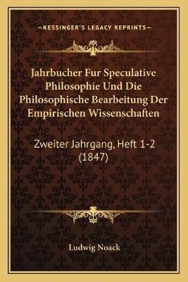 Jahrbucher Fur Speculative Philosophie Und Die Philosophische Bearbeitung Der Empirischen Wissenschaften - Zweiter Jahrgang,...