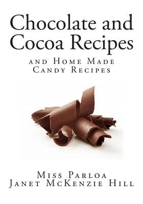 Chocolate and Cocoa Recipes - Home Made Candy Recipes (Paperback): Miss Parloa, Janet McKenzie-Hill