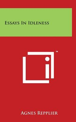 Essays in Idleness (Hardcover): Agnes Repplier