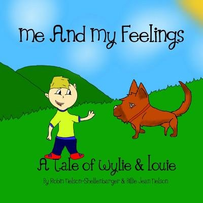 Me and My Feeling - A Tale of Wylie & Louie (Paperback): Robin Nelson-Shellenbarger
