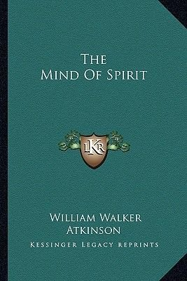 The Mind of Spirit (Paperback): William Walker Atkinson