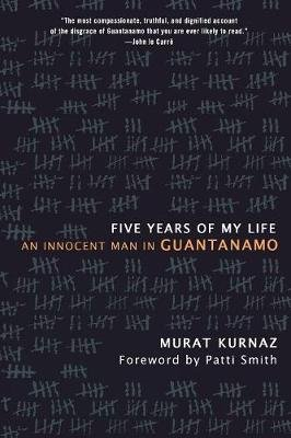 Five Years of My Life - An Innocent Man in Guantanamo (Paperback): Murat Kurnaz