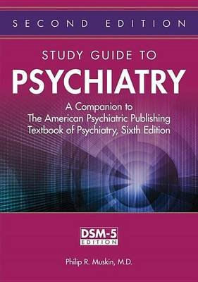 Study Guide to Psychiatry - A Companion to the American Psychiatric Publishing Textbook of Psychiatry, Sixth Edition...