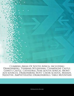 Articles on Climbing Areas of South Africa, Including - Drakensberg, Thabana Ntlenyana, Champagne Castle, Giant's Castle,...