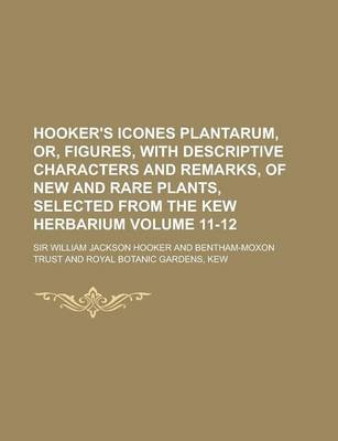 Hooker's Icones Plantarum, Or, Figures, with Descriptive Characters and Remarks, of New and Rare Plants, Selected from the...