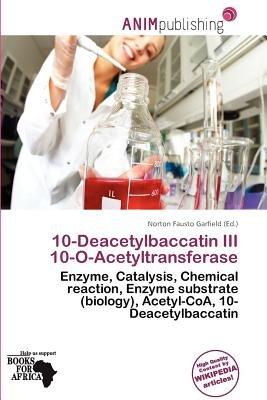 10-Deacetylbaccatin III 10-O-Acetyltransferase (Paperback): Norton Fausto Garfield