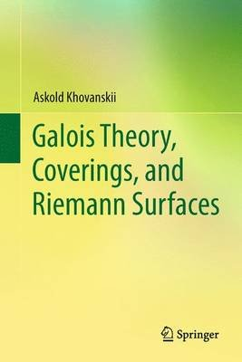 Galois Theory, Coverings, and Riemann Surfaces (Electronic book text): Askold Khovanskii