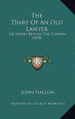 The Diary of an Old Lawyer - Or Scenes Behind the Curtain (1895) (Hardcover): John Hallum