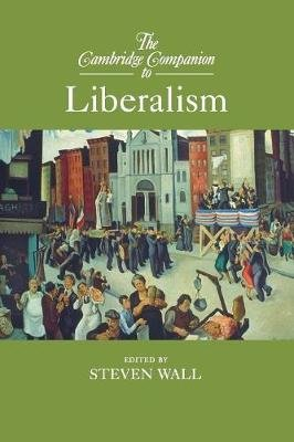 The Cambridge Companion to Liberalism (Paperback): Steven Wall