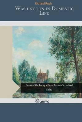 Washington in Domestic Life (Paperback): Richard Rush