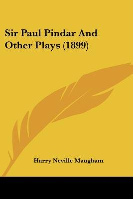 Sir Paul Pindar and Other Plays (1899) (Paperback): Harry Neville Maugham