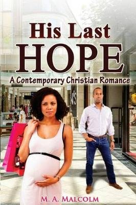 His Last Hope - A Contemporary Christian Romance (Paperback): M a Malcolm